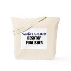 Worlds Greatest DESKTOP PUBLISHER Tote Bag