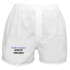 Worlds Greatest DESKTOP PUBLISHER Boxer Shorts