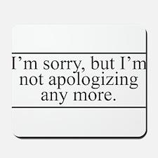 Not Apologizing Mousepad