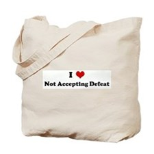 I Love Not Accepting Defeat Tote Bag