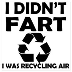 i didnt fart i was recycling air Poster