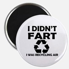 i didnt fart i was recycling air Magnet