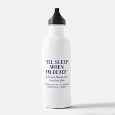 I'LL SLEEP WHEN... Water Bottle