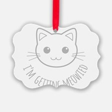 Im Getting Meowied Ornament