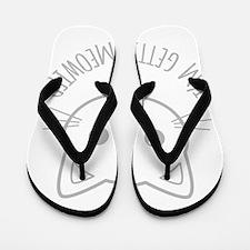 Im Getting Meowied Flip Flops