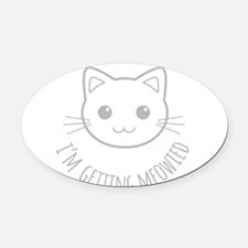 Im Getting Meowied Oval Car Magnet