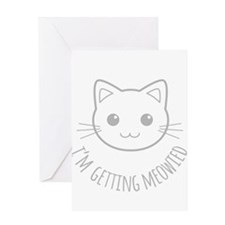 Im Getting Meowied Greeting Cards