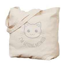 Im Getting Meowied Tote Bag