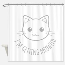 Im Getting Meowied Shower Curtain