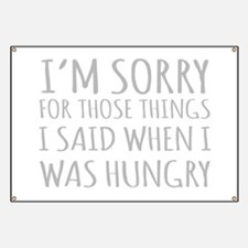 Sorry For Those Things I Said When I Was Hungry Ba