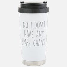 No I Dont Have Any Spare Change Travel Mug