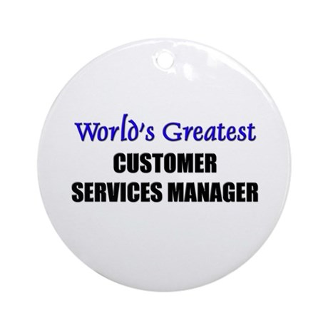 worlds greatest customer services manager ornament by hotjobs