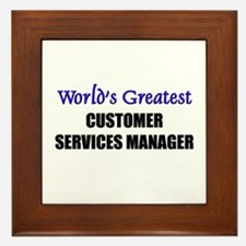 Worlds Greatest CUSTOMER SERVICES MANAGER Framed T