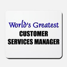 Worlds Greatest CUSTOMER SERVICES MANAGER Mousepad