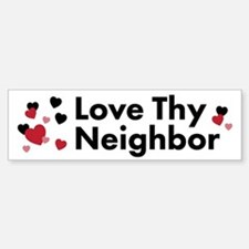 Love Thy Neighbor Bumper Bumper Bumper Sticker