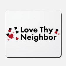Love Thy Neighbor Mousepad