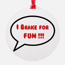 I Brake For Fun !!! Ornament
