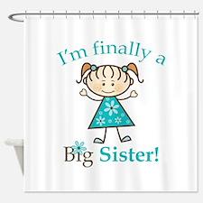 Big Sister Finally Shower Curtain