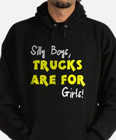 Silly boys trucks are for girls Hoodie