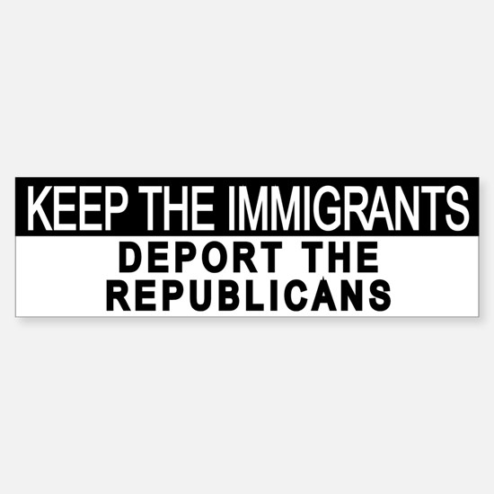 Deport The Republicans Bumper Bumper Bumper Sticker