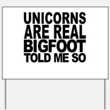 Unicorns Are Real Bigfoot Told Me So Yard Sign