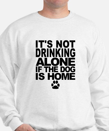 Its Not Drinking Alone If The Dog Is Home Jumper