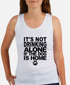 Its Not Drinking Alone If The Dog Is Home Tank Top