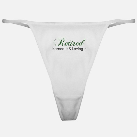 Retired Earned It And Loving It Classic Thong