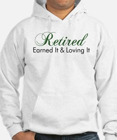 Retired Earned It And Loving It Hoodie