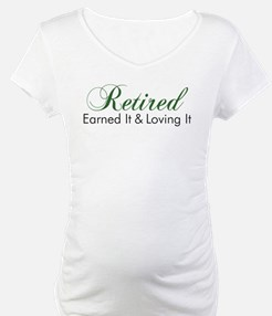 Retired Earned It And Loving It Shirt