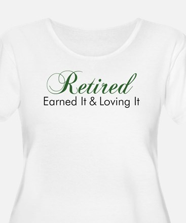 Retired Earned It And Loving It Plus Size T-Shirt