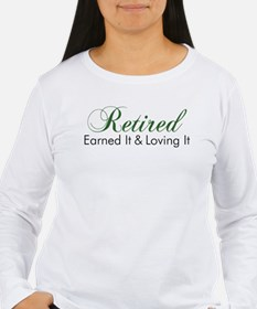 Retired Earned It And Loving It Long Sleeve T-Shir