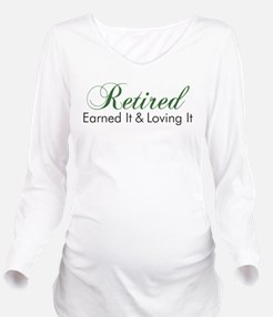 Retired Earned It And Loving It Long Sleeve Matern