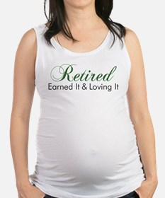 Retired Earned It And Loving It Maternity Tank Top