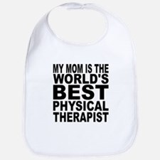 My Mom Is The Worlds Best Physical Therapist Bib