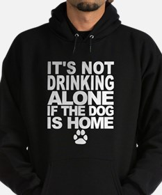 Its Not Drinking Alone If The Dog Is Home Hoodie