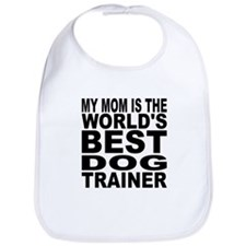 My Mom Is The Worlds Best Dog Trainer Bib
