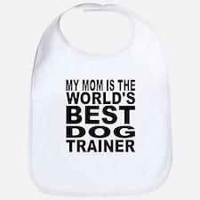 My Mom Is The Worlds Best Dog Trainer Bib