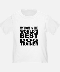 My Mom Is The Worlds Best Dog Trainer T-Shirt