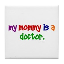 My Mommy Is A Doctor Tile Coaster