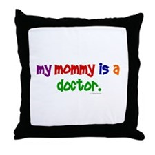 My Mommy Is A Doctor Throw Pillow
