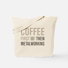Coffee Then Metalworking Tote Bag