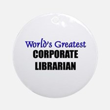 Worlds Greatest CORPORATE LIBRARIAN Ornament (Roun