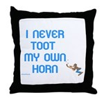 I Never Toot My Own Horn Throw Pillow