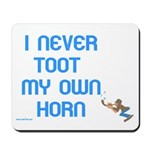 I Never Toot My Own Horn Mousepad