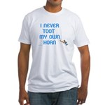 I Never Toot My Own Horn Fitted T-Shirt