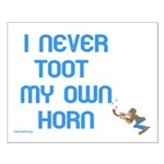 I Never Toot My Own Horn Small Poster