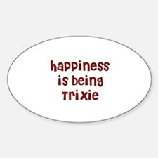 happiness is being Trixie Oval Decal