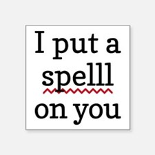 I Put A Spell Check On You Sticker
