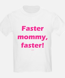 Faster mommy faster PINK T-Shirt